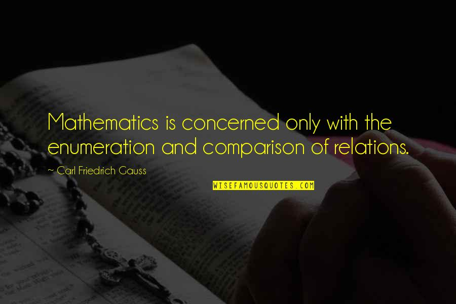 Carl Friedrich Gauss Quotes By Carl Friedrich Gauss: Mathematics is concerned only with the enumeration and