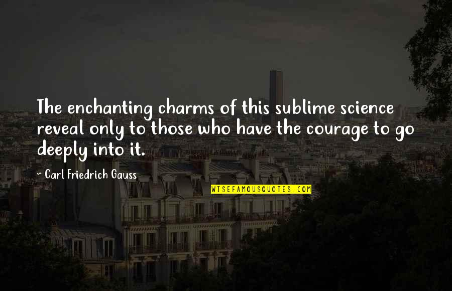 Carl Friedrich Gauss Quotes By Carl Friedrich Gauss: The enchanting charms of this sublime science reveal