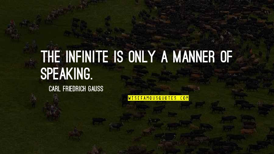 Carl Friedrich Gauss Quotes By Carl Friedrich Gauss: The Infinite is only a manner of speaking.
