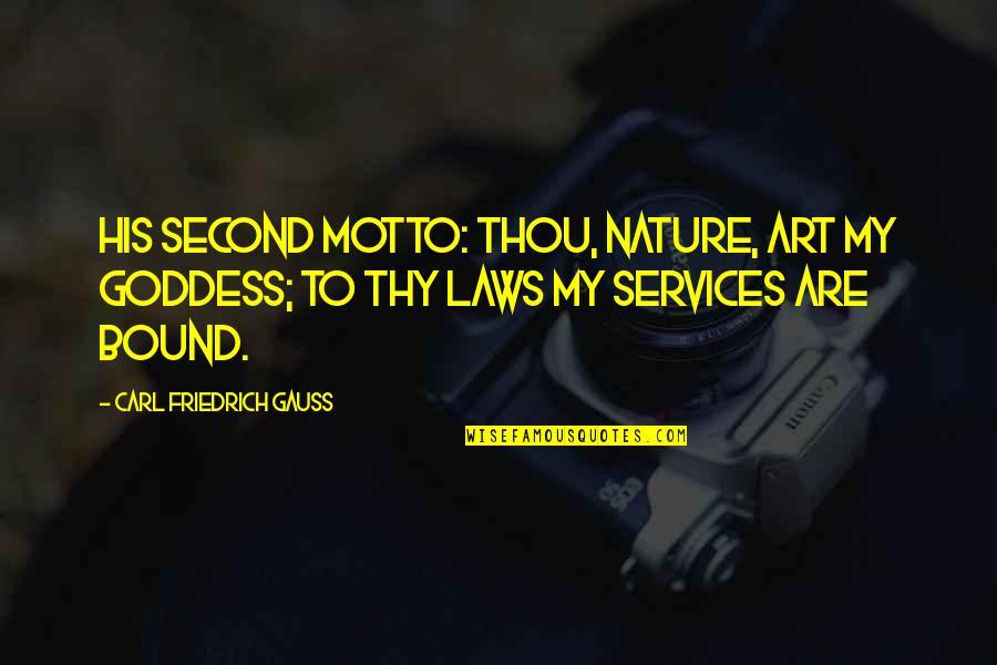 Carl Friedrich Gauss Quotes By Carl Friedrich Gauss: His second motto: Thou, nature, art my goddess;