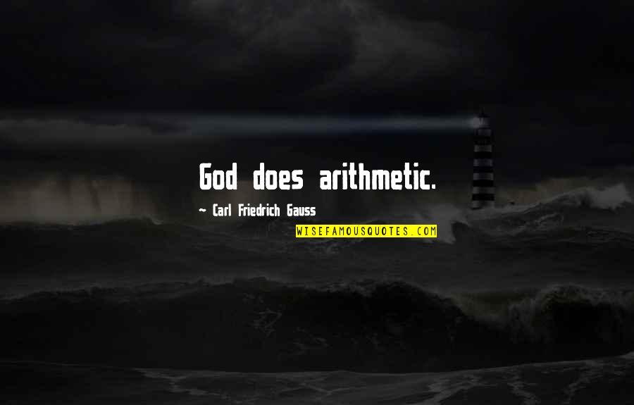 Carl Friedrich Gauss Quotes By Carl Friedrich Gauss: God does arithmetic.