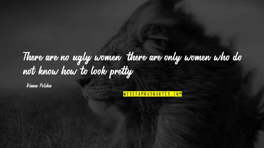 Carl Friedrich Gauss Quotes By Diana Polska: There are no ugly women; there are only