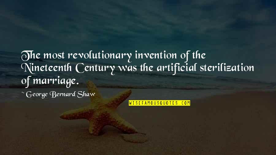Carl Friedrich Gauss Quotes By George Bernard Shaw: The most revolutionary invention of the Nineteenth Century