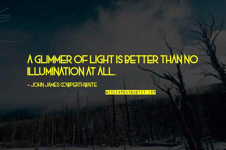 Carl Friedrich Gauss Quotes By John James Cowperthwaite: A glimmer of light is better than no