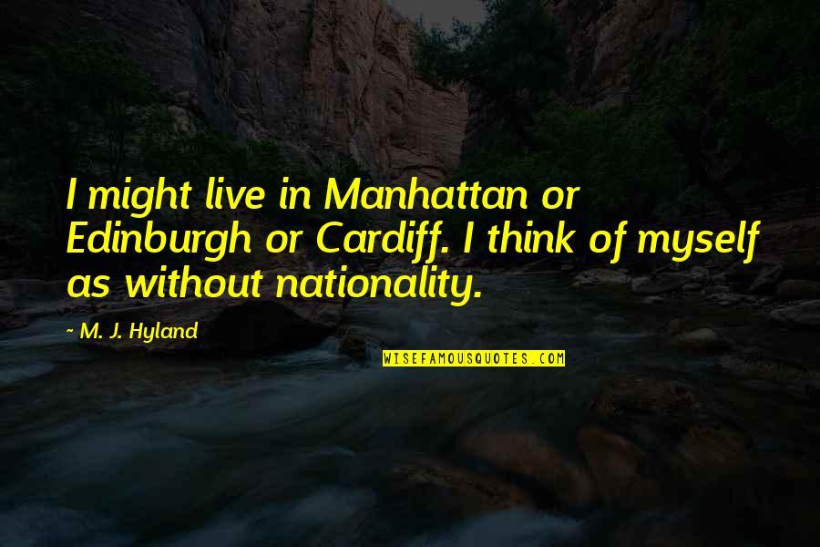 Carl Friedrich Gauss Quotes By M. J. Hyland: I might live in Manhattan or Edinburgh or