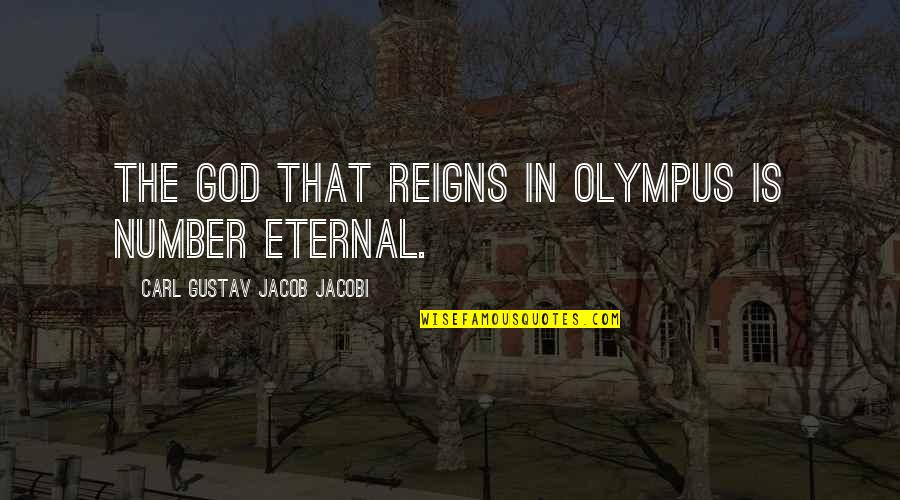 Carl G J Jacobi Quotes By Carl Gustav Jacob Jacobi: The God that reigns in Olympus is Number