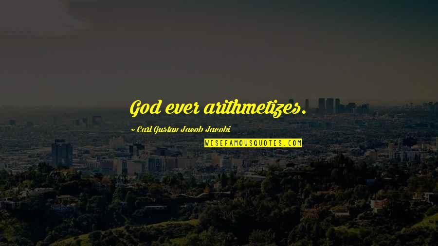 Carl G J Jacobi Quotes By Carl Gustav Jacob Jacobi: God ever arithmetizes.