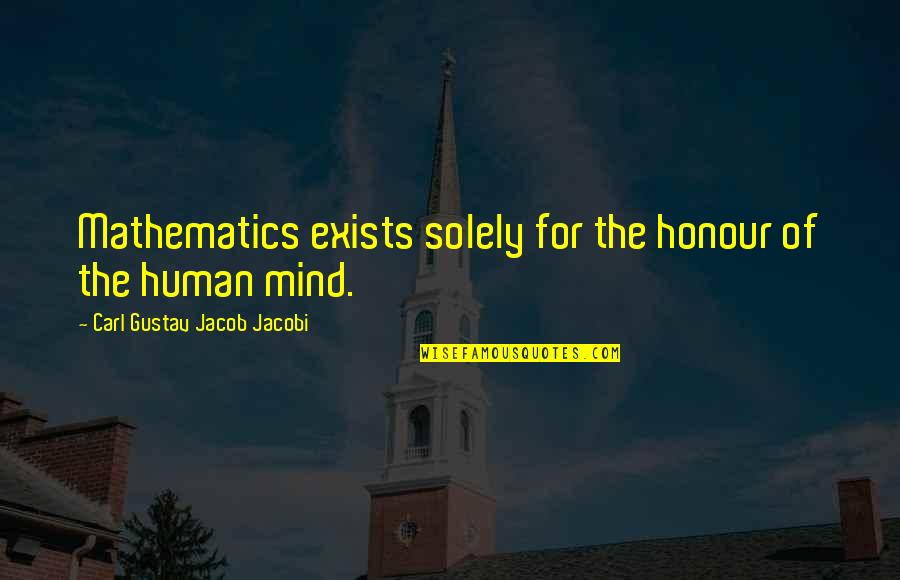 Carl G J Jacobi Quotes By Carl Gustav Jacob Jacobi: Mathematics exists solely for the honour of the