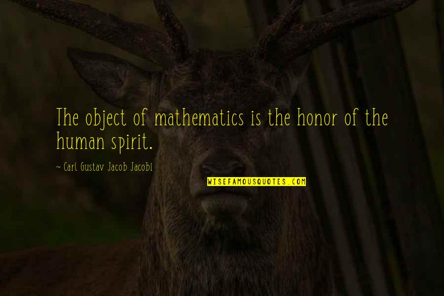 Carl G J Jacobi Quotes By Carl Gustav Jacob Jacobi: The object of mathematics is the honor of