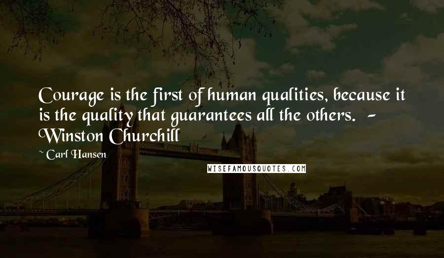 Carl Hansen quotes: Courage is the first of human qualities, because it is the quality that guarantees all the others. - Winston Churchill