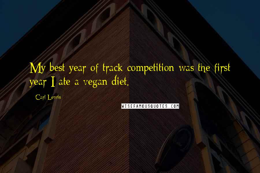 Carl Lewis quotes: My best year of track competition was the first year I ate a vegan diet.