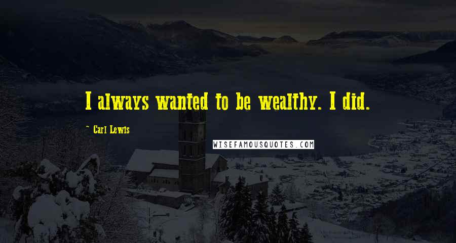 Carl Lewis quotes: I always wanted to be wealthy. I did.