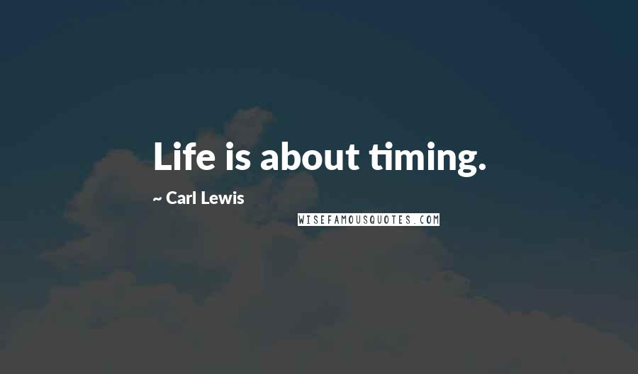 Carl Lewis quotes: Life is about timing.