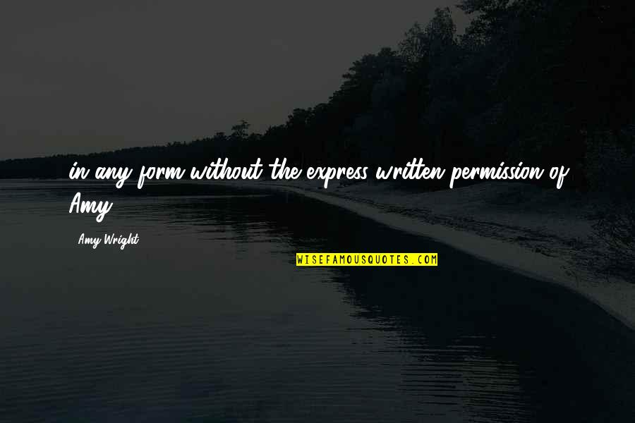 Carl Sagan Pantheism Quotes By Amy Wright: in any form without the express written permission