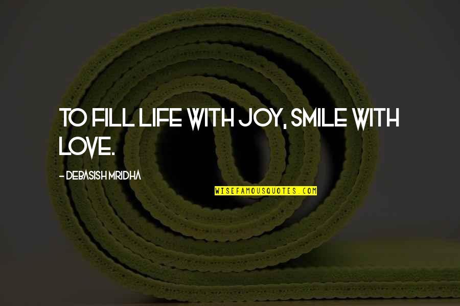 Carl Sagan Pantheism Quotes By Debasish Mridha: To fill life with joy, smile with love.