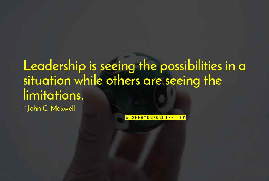 Carl Sagan Pantheism Quotes By John C. Maxwell: Leadership is seeing the possibilities in a situation