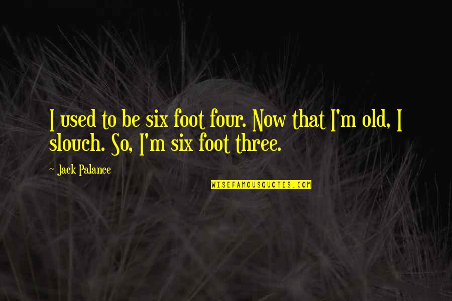 Carl Zeiss Quotes By Jack Palance: I used to be six foot four. Now