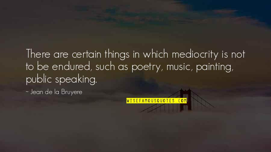 Carl Zeiss Quotes By Jean De La Bruyere: There are certain things in which mediocrity is