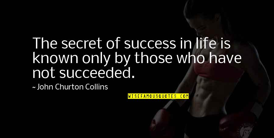 Carl Zeiss Quotes By John Churton Collins: The secret of success in life is known