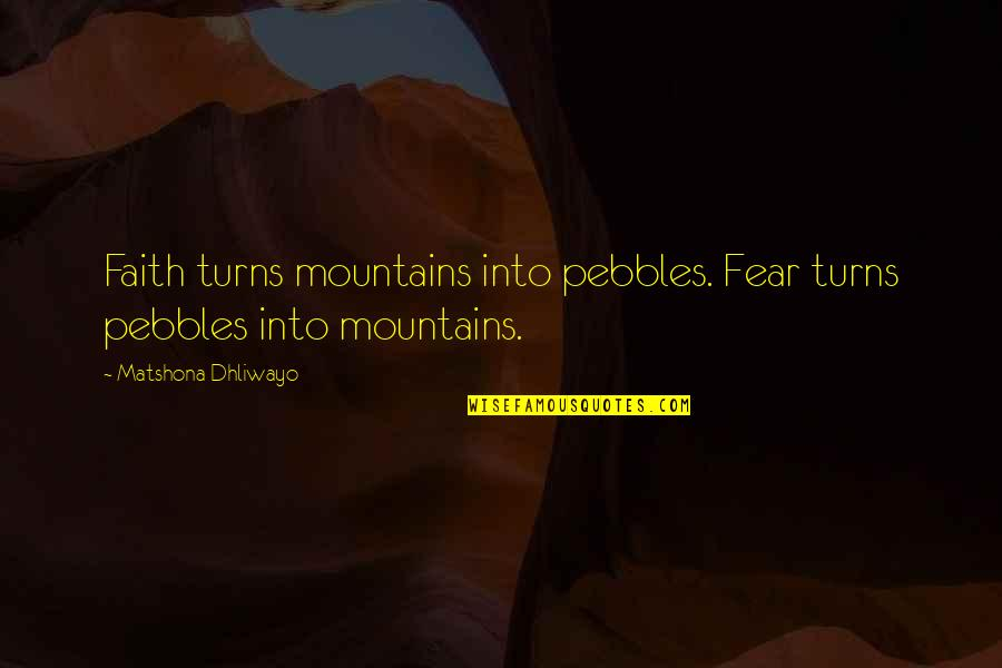Carl Zeiss Quotes By Matshona Dhliwayo: Faith turns mountains into pebbles. Fear turns pebbles