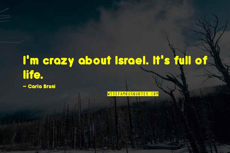 Carla Quotes By Carla Bruni: I'm crazy about Israel. It's full of life.