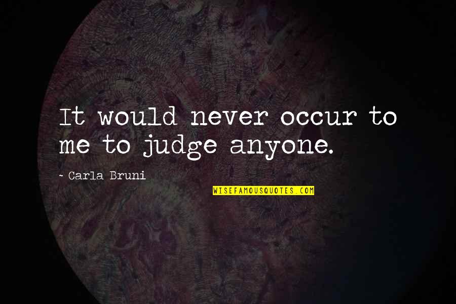Carla Quotes By Carla Bruni: It would never occur to me to judge