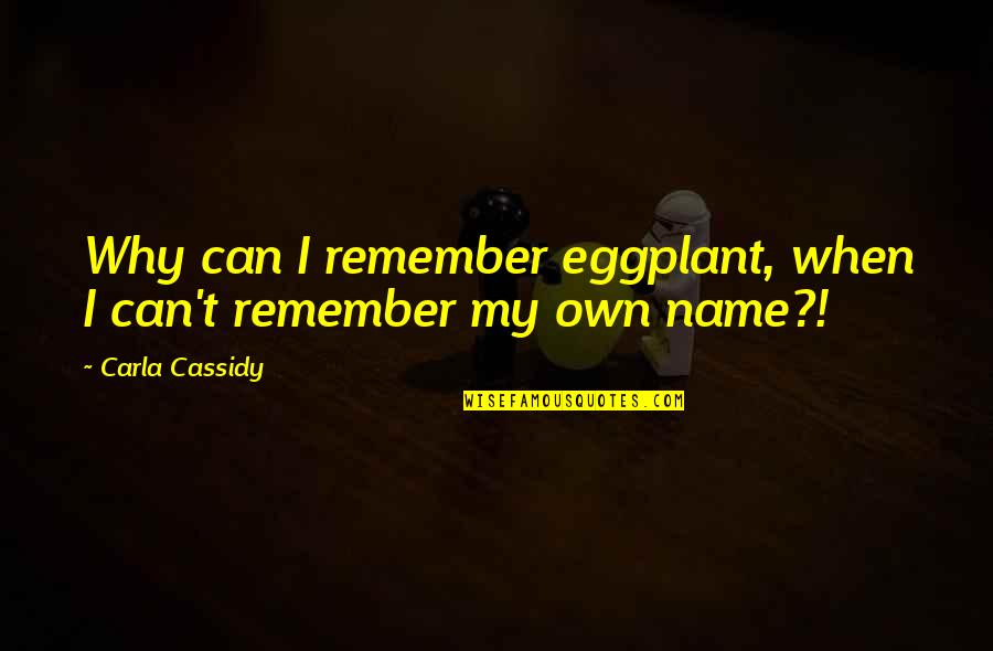 Carla Quotes By Carla Cassidy: Why can I remember eggplant, when I can't