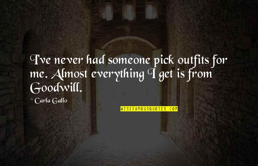 Carla Quotes By Carla Gallo: I've never had someone pick outfits for me.
