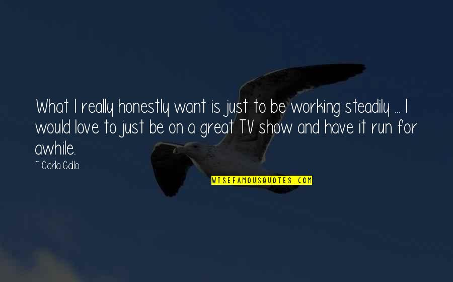Carla Quotes By Carla Gallo: What I really honestly want is just to