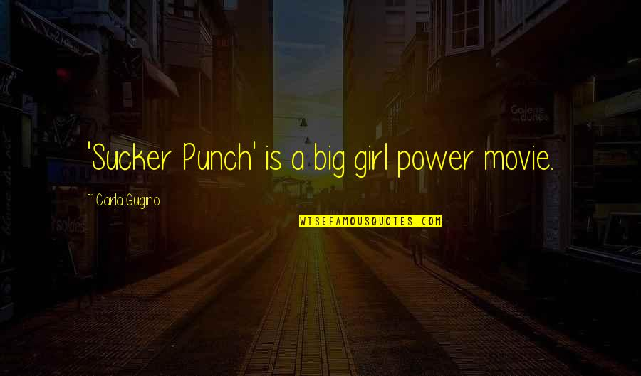 Carla Quotes By Carla Gugino: 'Sucker Punch' is a big girl power movie.