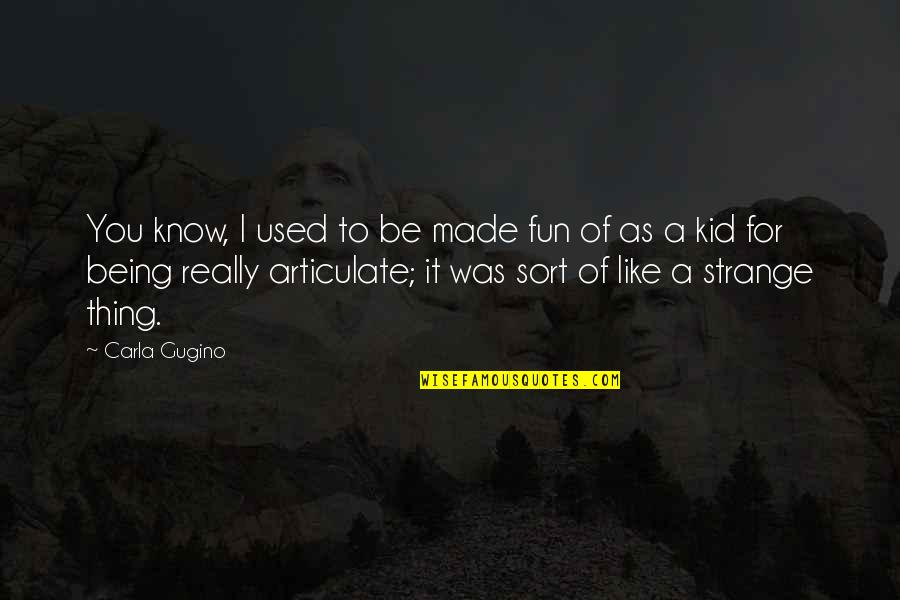 Carla Quotes By Carla Gugino: You know, I used to be made fun