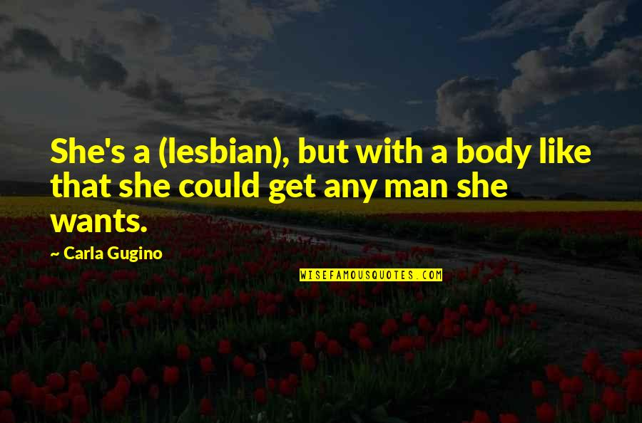Carla Quotes By Carla Gugino: She's a (lesbian), but with a body like