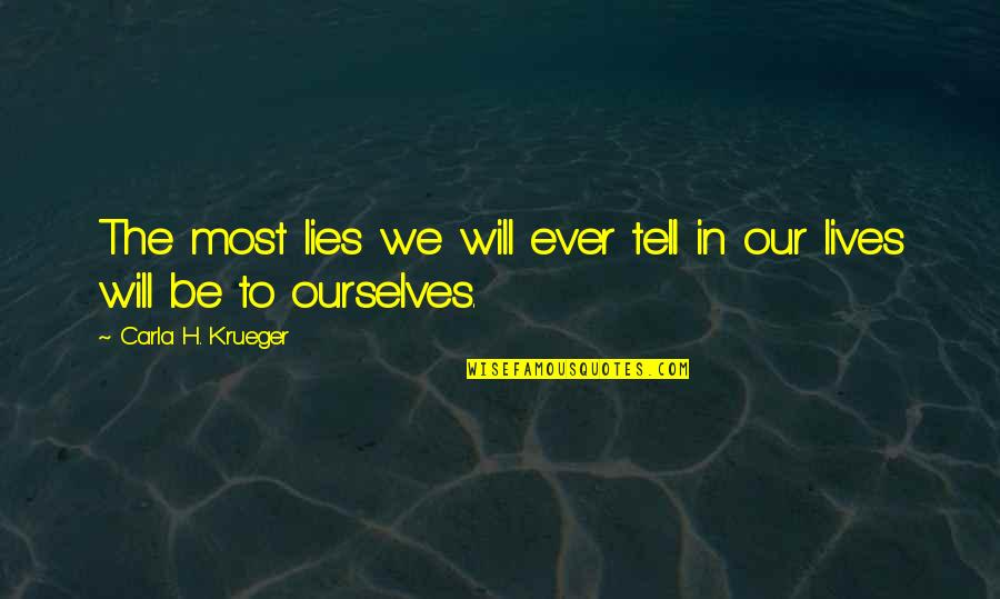 Carla Quotes By Carla H. Krueger: The most lies we will ever tell in