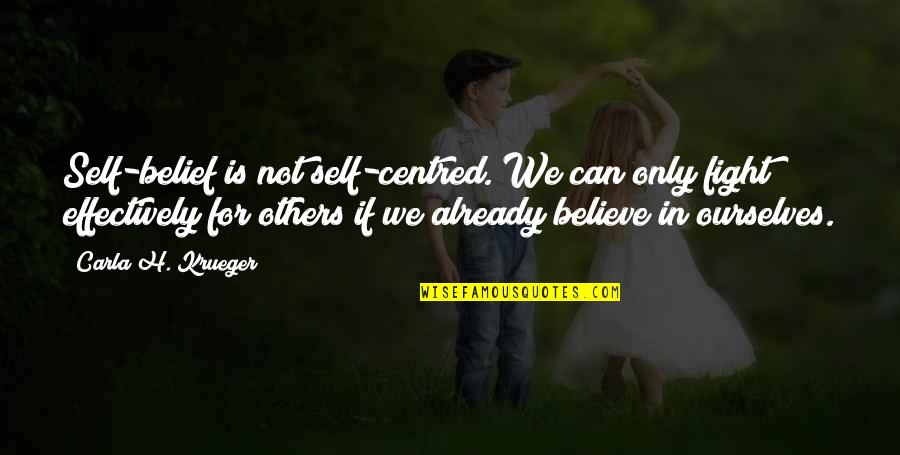 Carla Quotes By Carla H. Krueger: Self-belief is not self-centred. We can only fight