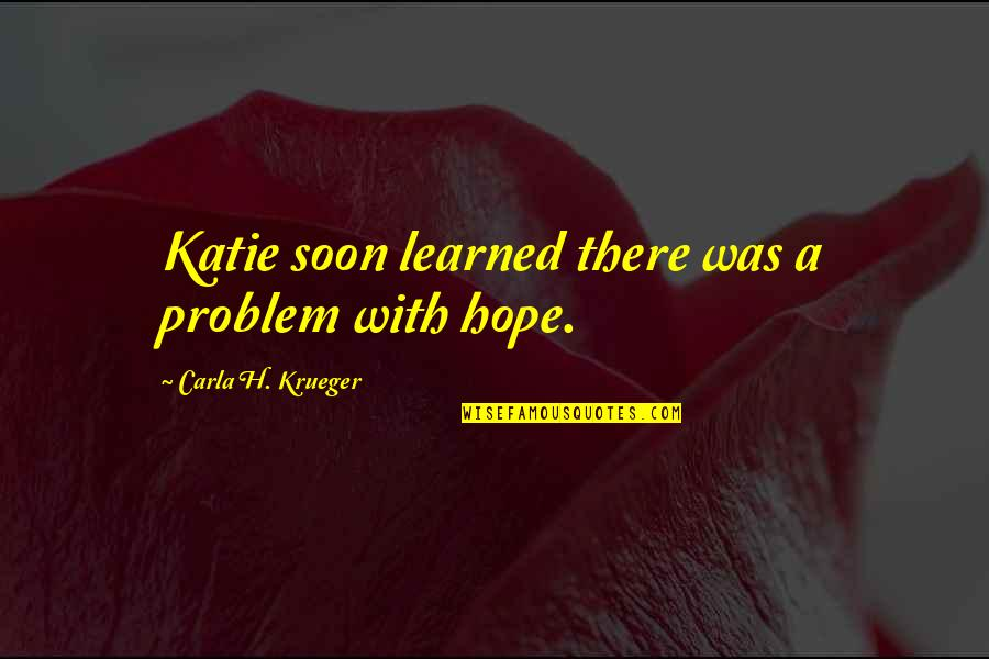 Carla Quotes By Carla H. Krueger: Katie soon learned there was a problem with