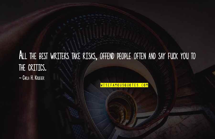 Carla Quotes By Carla H. Krueger: All the best writers take risks, offend people