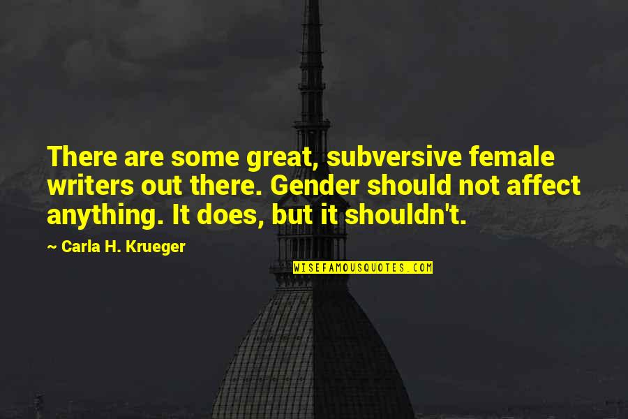 Carla Quotes By Carla H. Krueger: There are some great, subversive female writers out