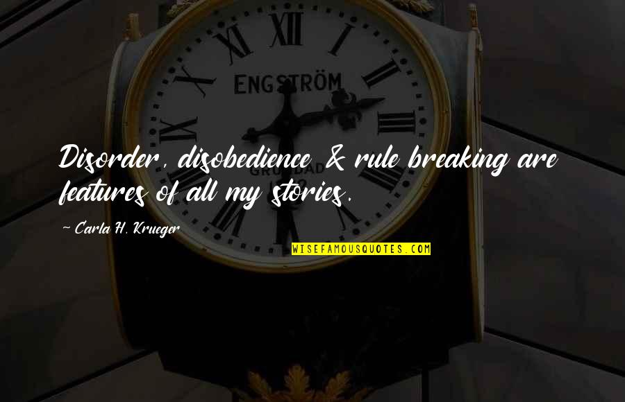 Carla Quotes By Carla H. Krueger: Disorder, disobedience & rule breaking are features of