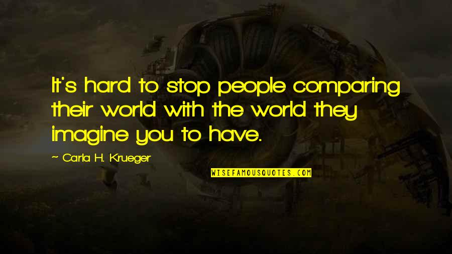 Carla Quotes By Carla H. Krueger: It's hard to stop people comparing their world