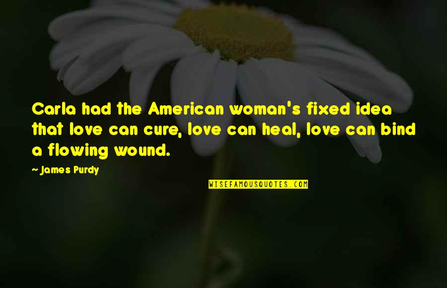Carla Quotes By James Purdy: Carla had the American woman's fixed idea that