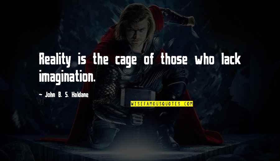 Carla Radames Quotes By John B. S. Haldane: Reality is the cage of those who lack