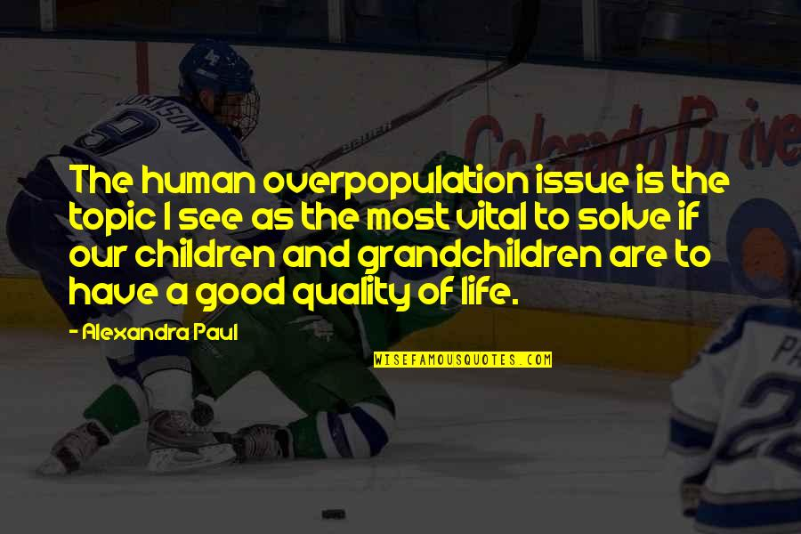 Carlaine Quotes By Alexandra Paul: The human overpopulation issue is the topic I