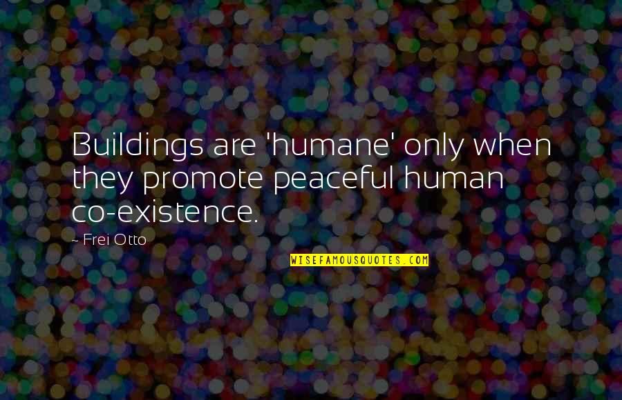 Carlaine Quotes By Frei Otto: Buildings are 'humane' only when they promote peaceful