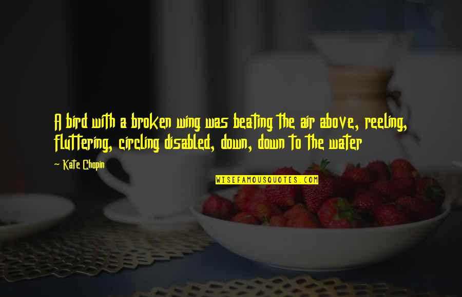 Carlaine Quotes By Kate Chopin: A bird with a broken wing was beating