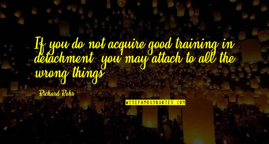 Carlaine Quotes By Richard Rohr: If you do not acquire good training in