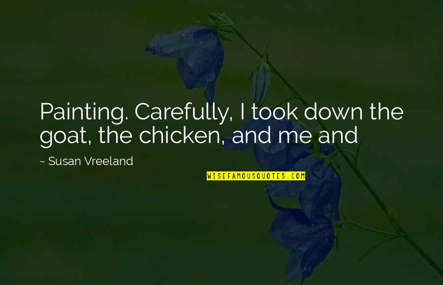 Carlaine Quotes By Susan Vreeland: Painting. Carefully, I took down the goat, the