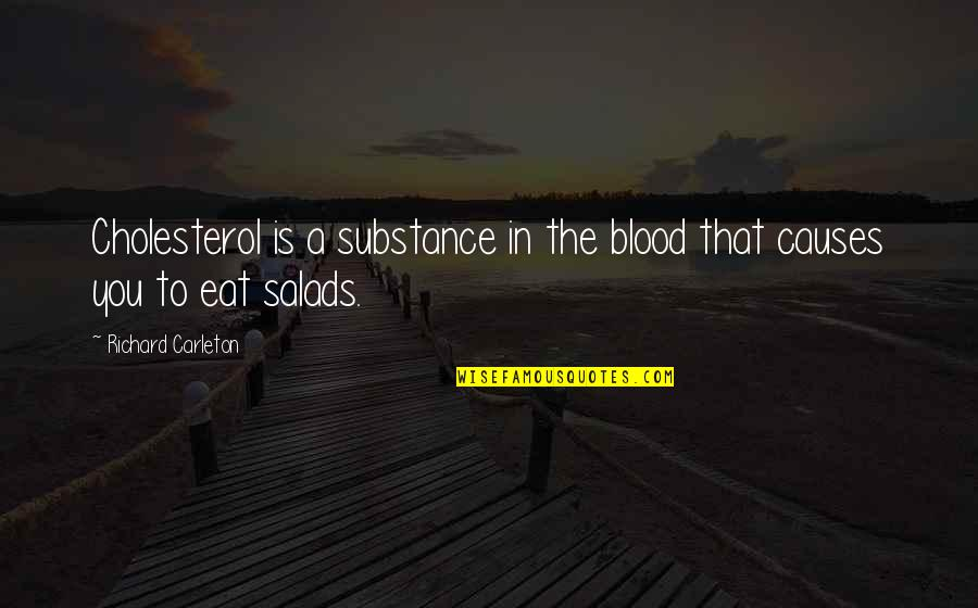 Carleton Quotes By Richard Carleton: Cholesterol is a substance in the blood that