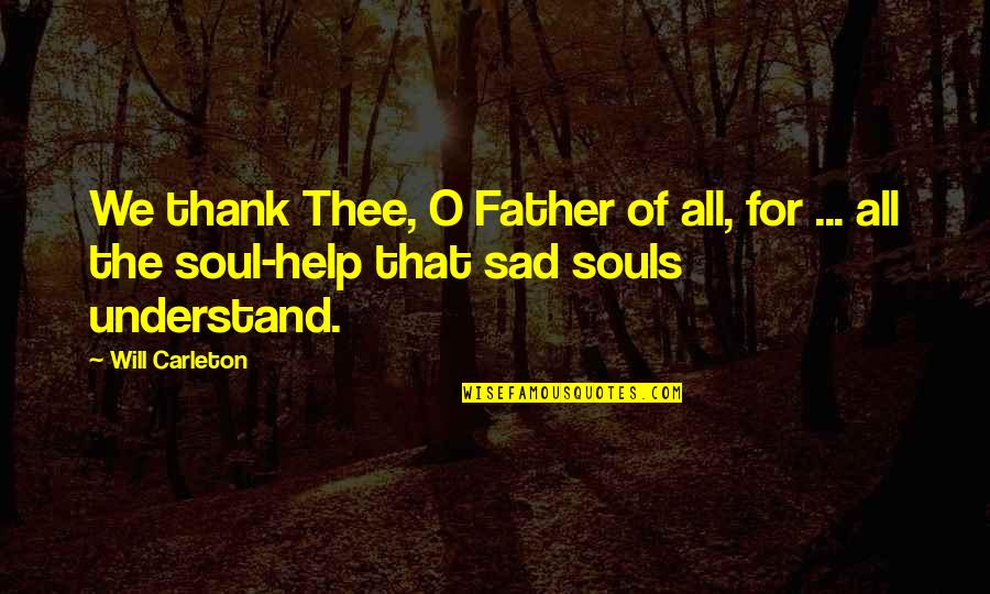 Carleton Quotes By Will Carleton: We thank Thee, O Father of all, for