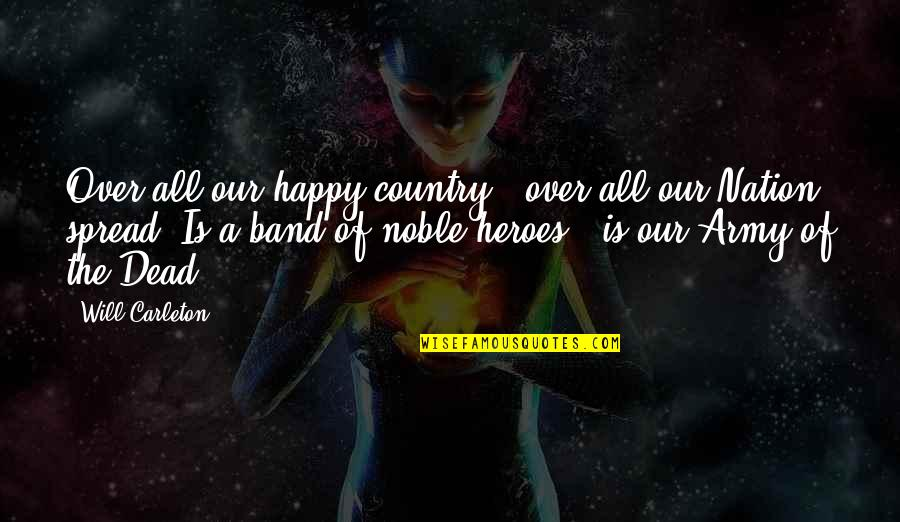 Carleton Quotes By Will Carleton: Over all our happy country - over all