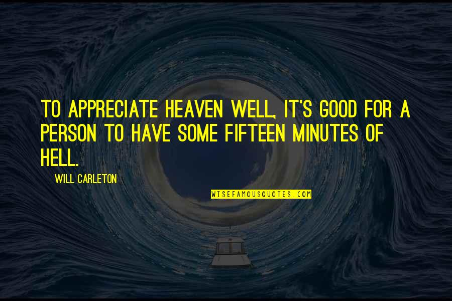 Carleton Quotes By Will Carleton: To appreciate heaven well, it's good for a